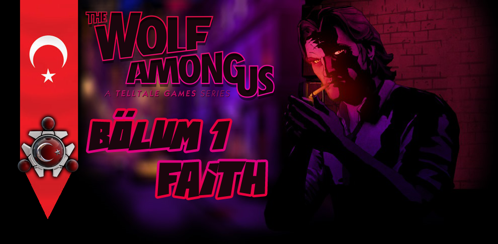 The Wolf Among Us Bölüm 1: Faith %100 Türkçe Yama